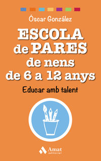 ESCOLA DE PARES DE NENS DE 6 A 12 ANYS - EDUCAR AMB TALENT