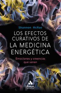 EFECTOS CURATIVOS DE LA MEDICINA ENERGETICA, LOS - EMOCIONES Y CREENCIAS QUE SANAN