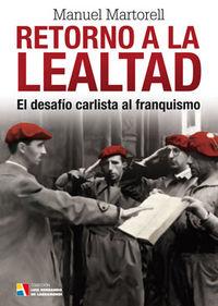 Retorno A La Lealtad - El Desafio Carlista Al Franquismo - Manuel Martorell