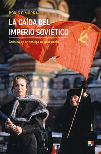 LA CAIDA DEL IMPERIO SOVIETICO - CRONICA DE UN TESTIGO DE EXCEPCION