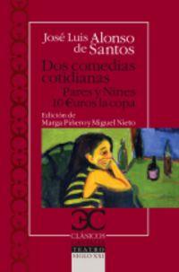 DOS COMEDIAS COTIDIANAS - PARES Y NINES / 10 EUROS LA COPA