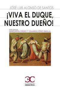 ¡viva El Duque, Nuestro Dueño! - Jose Luis Alonso De Santos
