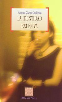 La identidad excesiva - Antonio Garcia Gutierrez
