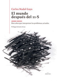 Mundo Despues Del 11-S, El - Diez Años Que Interpretan Los Problemas Actuales (2000-2010) - Carlos Nadal Gaya
