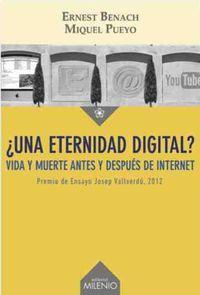 ¿una Eternidad Digital? - Vida Y Muerte Despues De Internet - Miquel  Pueyo Paris  /  Ernest  Benach Pascual