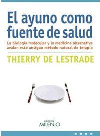 El  ayuno como fuente de salud  -  La Biologia Molecular Y La Medicina Alternativa Avalan Este Antiguo Metodo Natural De Terapia - Thierry Lestrade