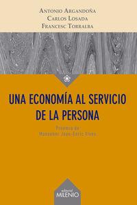 Una economia al servicio de la person - Antonio  Argandoña  /  Carlos   Losada  /  Francesc  Torralba