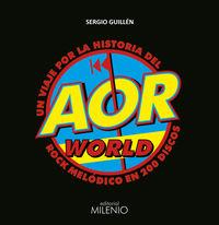 AOR WORLD - UN VIAJE POR LA HISTORIA DEL ROCK MELODICO EN 200 DISCOS