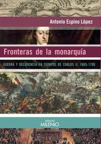 Fronteras De La Monarquia - Antonio Espino Lopez