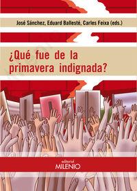 ¿que Fue De La Primavera Indignada? - Jose Sanchez / Eduard Balleste