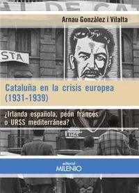 CATALUÑA EN LA CRISIS EUROPEA (1931-1939) - ¿IRLANDA ESPAÑOLA, PEON FRANCES O URSS MEDITERRANEA?