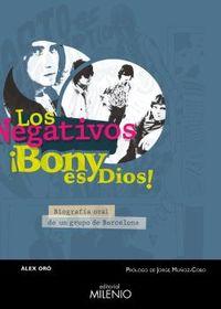 LOS NEGATIVOS - ¡BONY ES DIOS! - BIOGRAFIA ORAL DE UN GRUPO DE BARCELONA