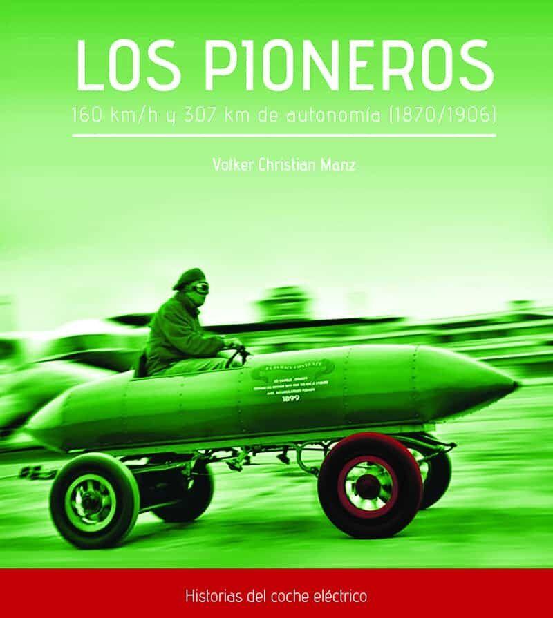 PIONEROS, LOS - 160 KM / H Y 307 KM DE AUTONOMIA (1870-1906) - HISTORIA DEL COCHE ELECTRICO