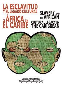 LA ESCLAVITUD Y EL LEGADO CULTURAL DE AFRICA = SLAVERY AND THE AFRICAN CULTURAL LEGACY IN THE CARIBBEAN