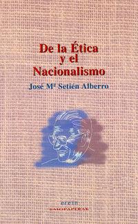 De La Etica Y El Nacionalismo - Jose Maria Setien Alberro