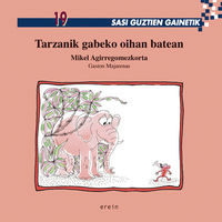 Sasi Guztien Gainetik 19 - Tarzanik Gabeko Oihan Batean - Mikel Agirregomezkorta Casals / Majarenas