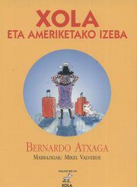 Xola Eta Ameriketako Izeba - Bernardo  Atxaga  /  Mikel   Valverde (il. )