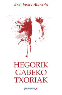 Hegorik Gabeko Txoriak - Jose Javier Abasolo