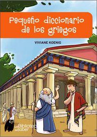 Pequeño Dicc. De Los Griegos - Viviane Koenig