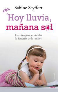 Hoy Lluvia, Mañana Sol - Cuentos Para Estimular La Fantasia De Los Niños - Sabine Seyffert