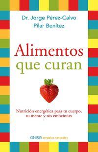 Alimentos Que Curan - Nutricion Energetica Para Tu Cuerpo, Tu Mente Y Tus Emociones - Jorge  Perez-calvo Soler  /  Pilar  Benitez
