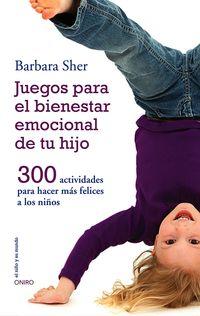 Juegos Para El Bienestar Emocional De Tu Hijo - 300 Actividades Para Hacer Mas Felices A Los Niños - Barbara Sher
