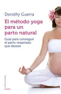 Metodo Yoga Para Un Parto Natural, El - Guia Para Conseguir El Parto Respetado Que Deseas - Dorothy Guerra