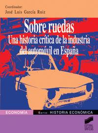 SOBRE RUEDAS - UNA HISTORIA CRITICA DE LA INDUSTRIA DEL AUTOMOVIL EN ESPAÑA