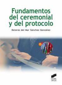 Fundamentos Del Ceremonial Y Del Protocolo - Dolores Sanchez Gonzalez