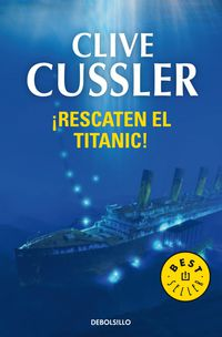 ¡rescaten El Titanic! - Clive Cussler