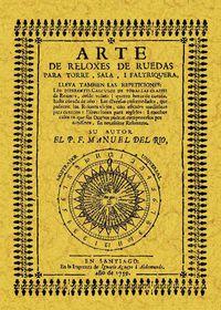 Arte De Relojes De Rueda Para Torre, Sala Y Faltriquera - Manuel Del Rio