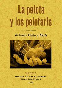 La pelota y los pelotaris - Antonio Peña Y Goñi