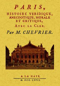 PARIS, HISTOIRE VERIDIQUE, ANECDOTIQUE, MORALE ET CRITIQUE