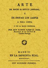 ARTE DE HACER ESTUCO JASPEADO, O DE IMITAR LOS JASPES A POCA COSTA,