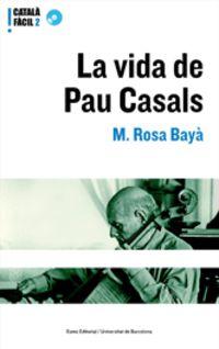 La vida de pau casals - Maria Rosa Baya Ferreres