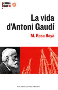La vida d'antoni gaudi - Maria Rosa Baya Ferreres