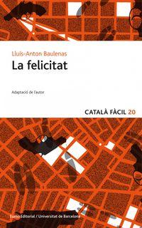 La felicitat - Lluis-anton Baulenas I Seto