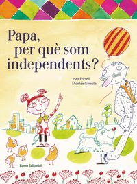 Pare, Per Que Som Independents? - Joan Portell / Montse Ginesta Clavell