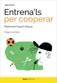 Entrena'ls Per Cooperar - Repensant L'esport D'equip - Joan Arumi