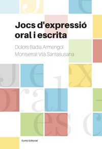 Jocs D'expressio Oral I Escrita - El Joc A L'aula Pas A Pas - Dolors Badia Armengol / Montserrat Vila Santasusana