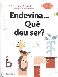Endevina. .. Que Deu Ser? - Montserrat Fons / Montserrat Bigas / Montserrat Correig / Morad Abselam (il. )
