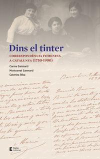 DINS EL TINTER - CORRESPONDENCIA FEMENINA A CATALUNYA (1750-1900)
