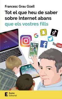 Tot El Que Heu De Saber Sobre Internet Abans Que Els Vostres Fills - Francesc Grau Guell