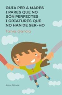 GUIA PER A MARE I PARES QUE NO SON PERFECTES I CRIATURES QUE NO HAN DE SER-HO