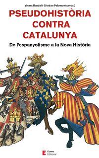 Pseudohistoria Contra Catalunya - De L'espanyolisme A La Nova Historia - Vicent Baydal (ed. ) / Cristian Palomo (ed. )