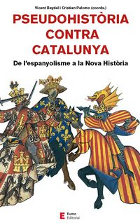 PSEUDOHISTORIA CONTRA CATALUNYA - DE L'ESPANYOLISME A LA NOVA HISTORIA