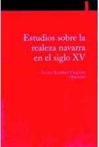 Estudios Sobre La Realeza Navarra En El Siglo Xv - Eloisa Ramirez Vaquero
