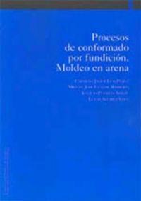 (2 ED) PROCESOS DE CONFORMADO POR FUNDICION - MOLDEO EN ARENA