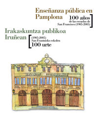enseñanza publica en pamplona - 100 años de las escuelas de san francisco (1905-2005) / irakaskuntza publikoa iruñean - (1905-2005) san frantzisko eskolen 100 urte - Aa. Vv.