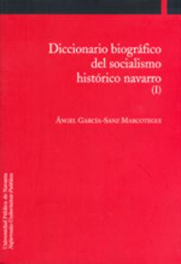 DICCIONARIO BIOGRAFICO DEL SOCIALISMO HISTORICO NAVARRO (I)